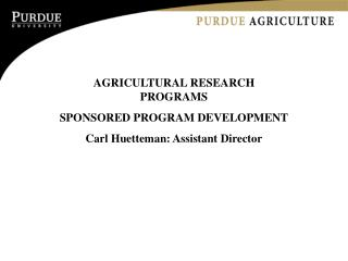 AGRICULTURAL RESEARCH PROGRAMS SPONSORED PROGRAM DEVELOPMENT Carl Huetteman: Assistant Director