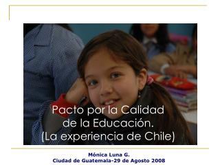 Pacto por la Calidad  de la Educaci n. La experiencia de Chile
