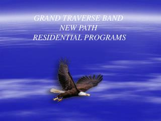 GRAND TRAVERSE BAND NEW PATH   RESIDENTIAL PROGRAMS