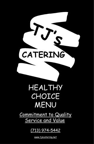 HEALTHY CHOICE MENU  Commitment to Quality Service and Value    713 974-5442  tjscatering