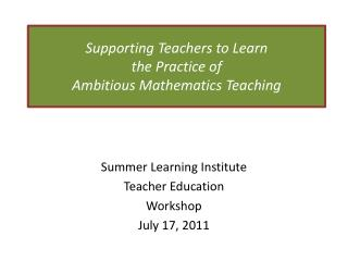 Supporting Teachers to Learn  the Practice of  Ambitious Mathematics Teaching