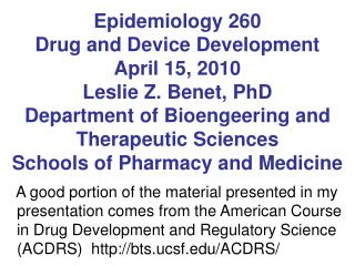 Epidemiology 260 Drug and Device Development  April 15, 2010 Leslie Z. Benet, PhD Department of Bioengeering and Therape
