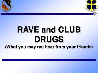 RAVE and CLUB DRUGS What you may not hear from your friends