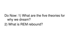 Do Now: 1 What are the five theories for why we dream 2 What is REM rebound