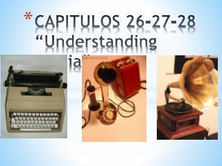 CAPITULOS 26-27-28  Understanding media