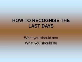 HOW TO RECOGNISE THE LAST DAYS