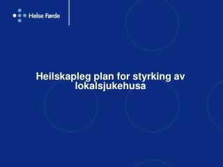 Heilskapleg plan for styrking av lokalsjukehusa