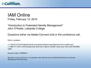 IAM Online Friday, February 12, 2010   Introduction to Federated Identity Management  John O Keefe, Lafayette College  Q