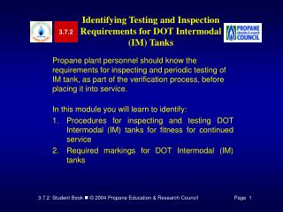 Propane plant personnel should know the requirements for inspecting and periodic testing of IM tank, as part of the veri