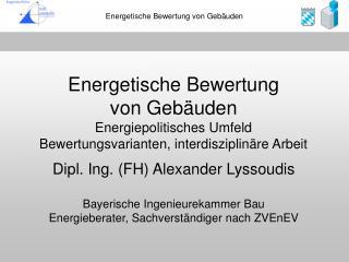Dipl. Ing. FH Alexander Lyssoudis  Bayerische Ingenieurekammer Bau Energieberater, Sachverst ndiger nach ZVEnEV