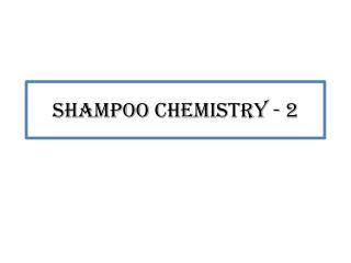 Shampoo Chemistry - 2