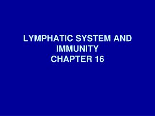 LYMPHATIC SYSTEM AND IMMUNITY CHAPTER 16