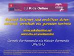Gazteek Internet nola erabiltzen duten:  ohiturak, arriskuak eta gurasoen kontrola  eukidsonline ehu.es