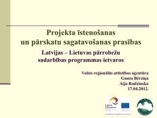 Projekta isteno anas  un parskatu sagatavo anas prasibas  Latvijas   Lietuvas parrobe u  sadarbibas programmas ietvaros