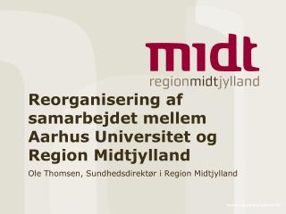 Reorganisering af samarbejdet mellem Aarhus Universitet og Region Midtjylland