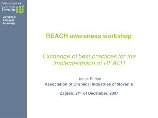 REACH awareness workshop    Exchange of best practices for the implementation of REACH    Janez Furlan Association of Ch