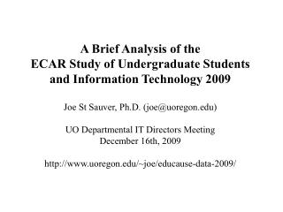 A Brief Analysis of the  ECAR Study of Undergraduate Students and Information Technology 2009  Joe St Sauver, Ph.D. joeu