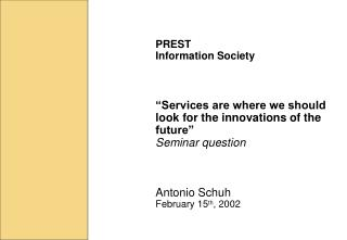 PREST Information Society     Services are where we should look for the innovations of the future  Seminar question    A