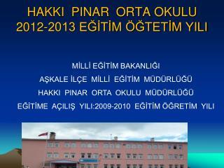 HAKKI  PINAR  ORTA OKULU 2012-2013 EGITIM  GTETIM YILI
