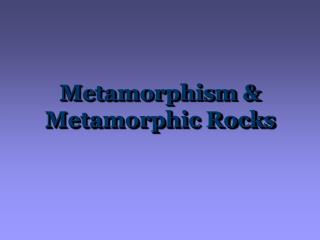 Metamorphism   Metamorphic Rocks