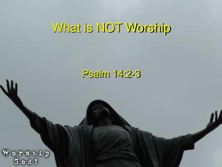 What is NOT Worship