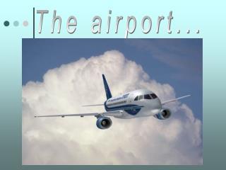 The airport...