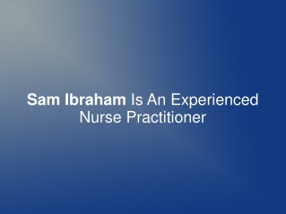 Sam Ibraham Is An Experienced Nurse Practitioner