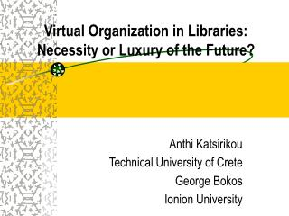 Virtual Organization in Libraries: Necessity or Luxury of the Future