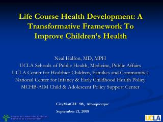 Life Course Health Development: A Transformative Framework To Improve Children s Health