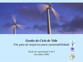 Gest o do Ciclo de Vida Um guia de neg cios para sustentabilidade  Se  o de capacita  o 4 de 4 Novembro 2006