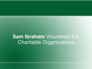 Sam Ibraham Volunteers For Charitable Organizations