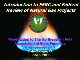 Introduction to FERC and Federal Review of Natural Gas Projects