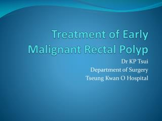 Treatment of Early Malignant Rectal Polyp