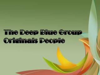 The Deep Blue Group Originals