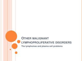 Other malignant lymphoproliferative disorders