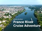 The Right France River Cruises to Have Fun