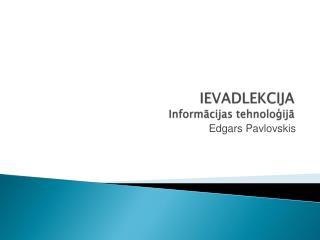 IEVADLEKCIJA  Informacijas tehnologija