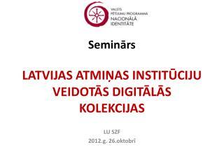 Seminars   LATVIJAS ATMINAS INSTITUCIJU VEIDOTAS DIGITALAS KOLEKCIJAS