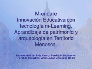 M-ondare Innovaci n Educativa con tecnolog a m-Learning. Aprandizaje de patrimonio y arqueolog a en Territorio Menosca.