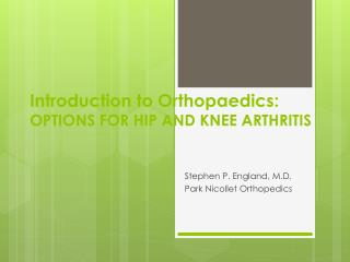 Introduction to Orthopaedics: OPTIONS FOR HIP AND KNEE ARTHRITIS