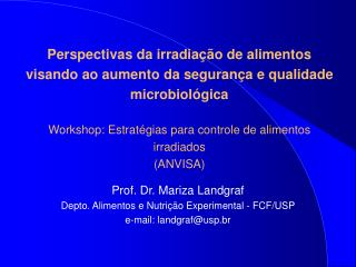 Perspectivas da irradia  o de alimentos visando ao aumento da seguran a e qualidade microbiol gica   Workshop: Estrat gi