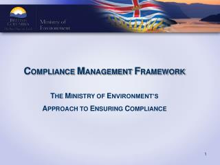 COMPLIANCE MANAGEMENT FRAMEWORK   THE MINISTRY OF ENVIRONMENT S  APPROACH TO ENSURING COMPLIANCE
