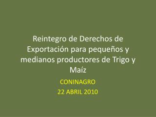 Reintegro de Derechos de Exportaci n para peque os y medianos productores de Trigo y Ma z
