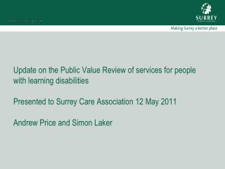 Update on the Public Value Review of services for people with learning disabilities  Presented to Surrey Care Associatio