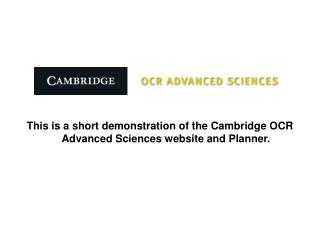 This is a short demonstration of the Cambridge OCR Advanced Sciences website and Planner.