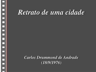 Retrato de uma cidade       Carlos Drummond de Andrade 18