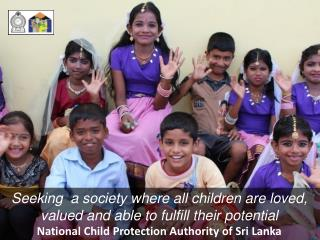 Seeking  a society where all children are loved, valued and able to fulfill their potential National Child Protection Au