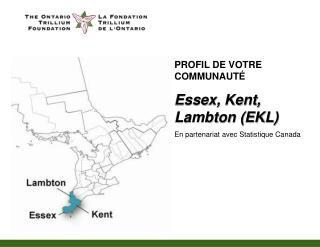 PROFIL DE VOTRE COMMUNAUT  Essex, Kent, Lambton EKL En partenariat avec Statistique Canada