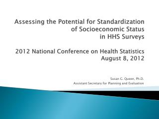 Assessing the Potential for Standardization of Socioeconomic Status  in HHS Surveys  2012 National Conference on Health
