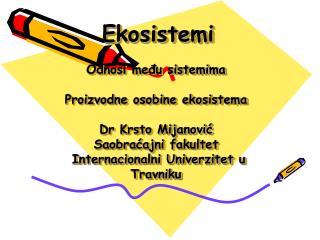 Ekosistemi                                     Odnosi medu sistemima                                  Proizvodne osobine